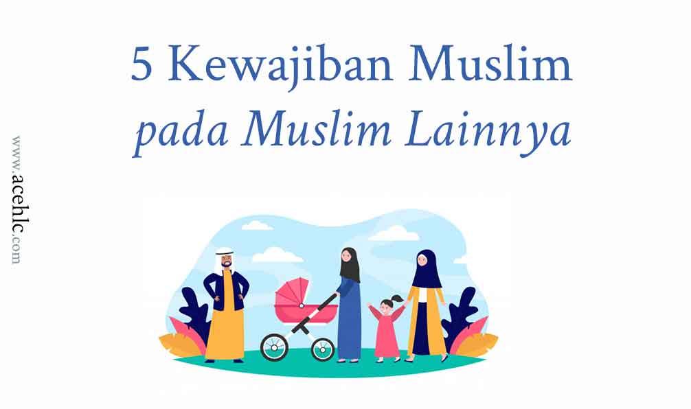 Kewajiban muslim pada muslim lainnya